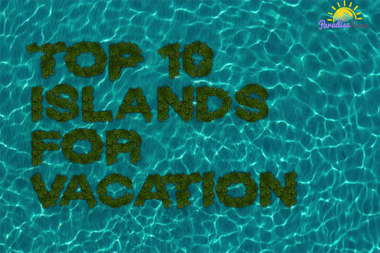 Top 10 Islands For Vacation in 2019